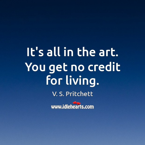 Image, It's all in the art. You get no credit for living.