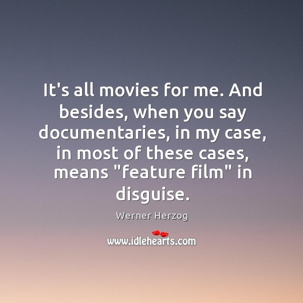 Image, It's all movies for me. And besides, when you say documentaries, in