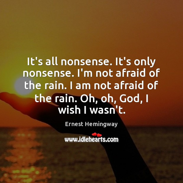 It's all nonsense. It's only nonsense. I'm not afraid of the rain. Image