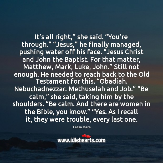 """It's all right,"""" she said. """"You're through."""" """"Jesus,"""" he finally Image"""