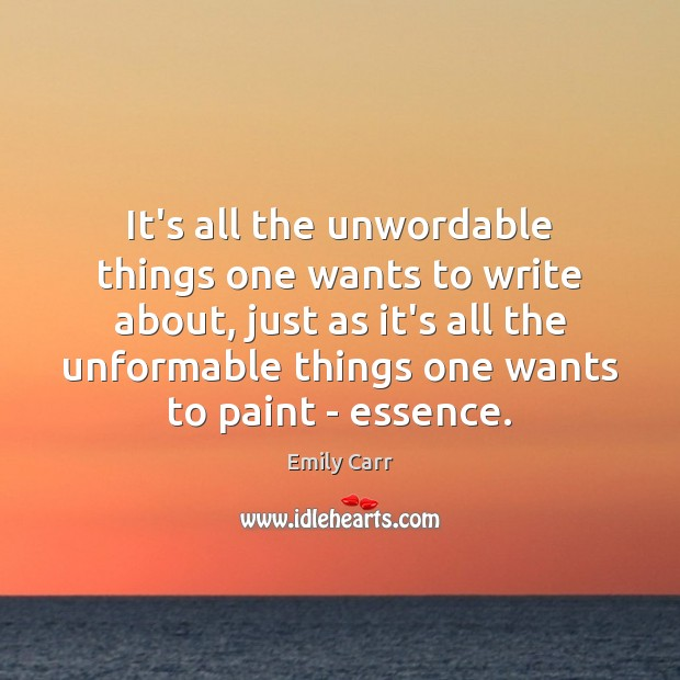 It's all the unwordable things one wants to write about, just as Emily Carr Picture Quote