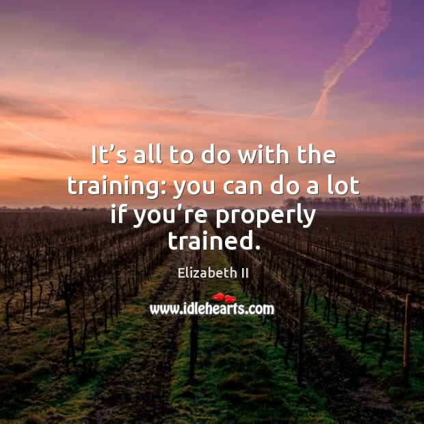 It's all to do with the training: you can do a lot if you're properly trained. Image