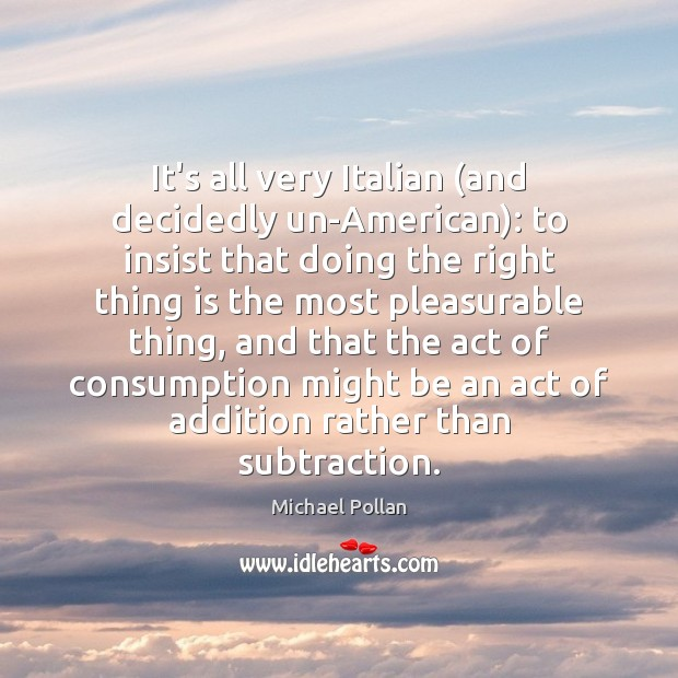 It's all very Italian (and decidedly un-American): to insist that doing the Image