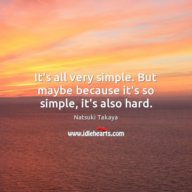 Image, It's all very simple. But maybe because it's so simple, it's also hard.