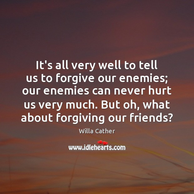 Image, It's all very well to tell us to forgive our enemies; our