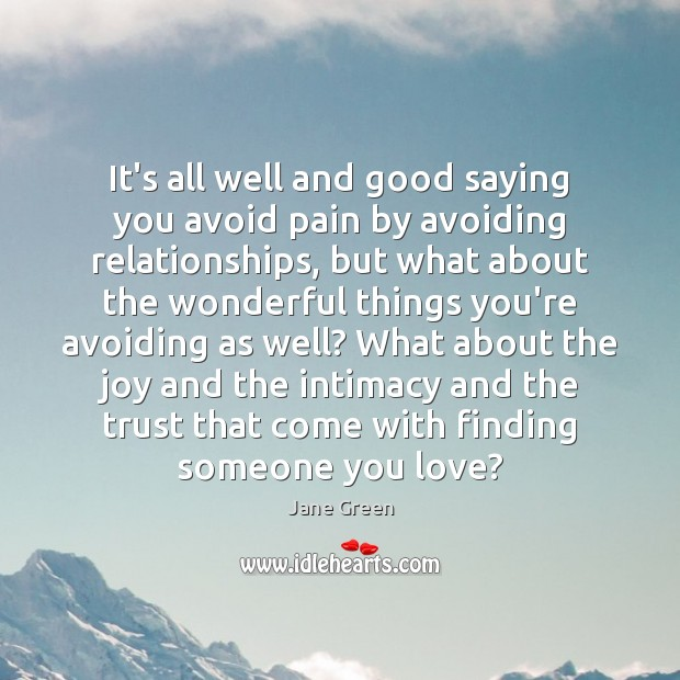 It's all well and good saying you avoid pain by avoiding relationships, Image
