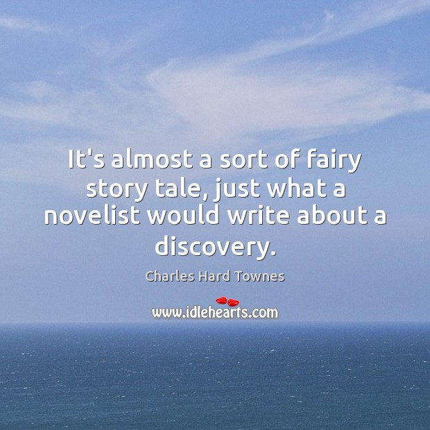 It's almost a sort of fairy story tale, just what a novelist Image