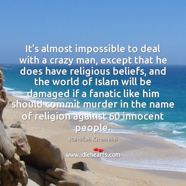 Image, It's almost impossible to deal with a crazy man, except that he