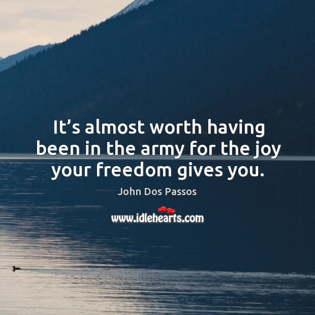 Image, It's almost worth having been in the army for the joy your freedom gives you.