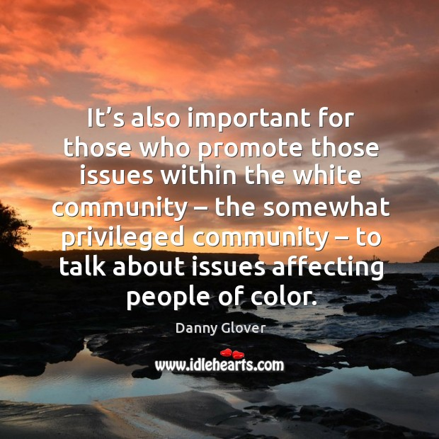 It's also important for those who promote those issues within the white community Image