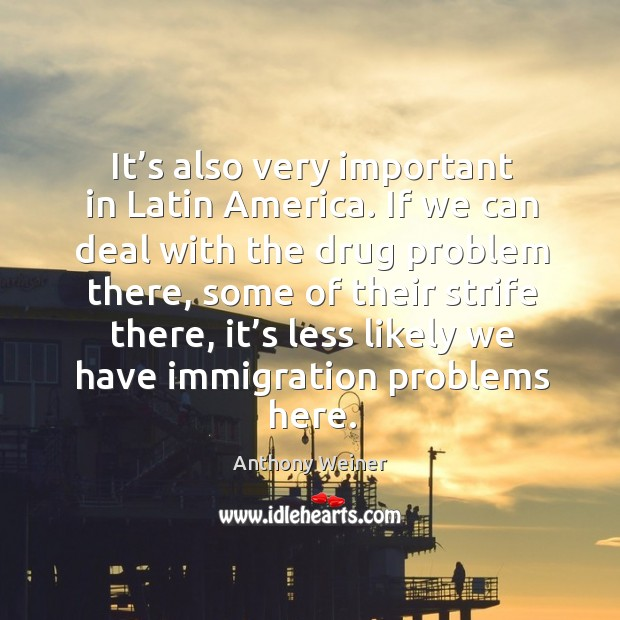 It's also very important in latin america. If we can deal with the drug problem there Image
