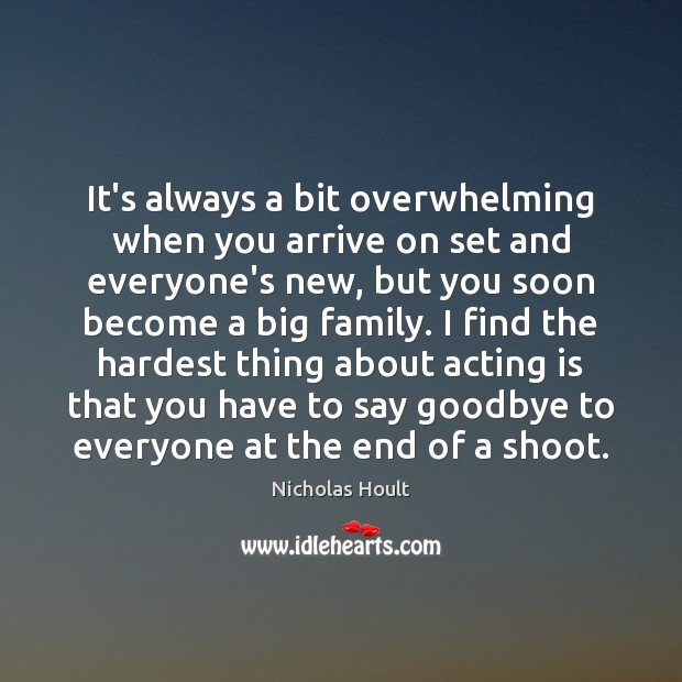 It's always a bit overwhelming when you arrive on set and everyone's Goodbye Quotes Image