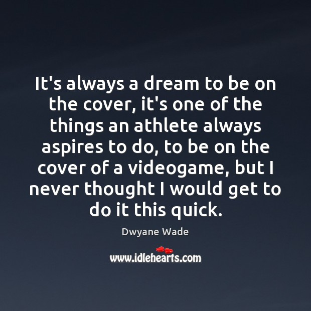 It's always a dream to be on the cover, it's one of Dwyane Wade Picture Quote