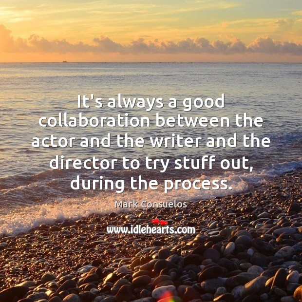 It's always a good collaboration between the actor and the writer and Mark Consuelos Picture Quote