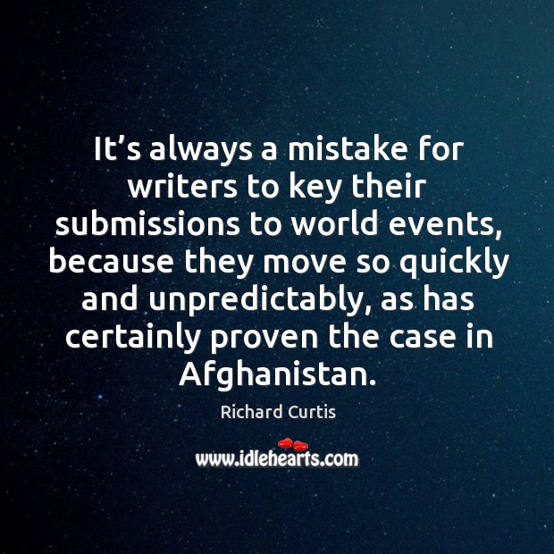 It's always a mistake for writers to key their submissions to world events Richard Curtis Picture Quote