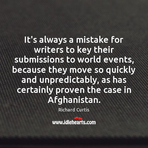 It's always a mistake for writers to key their submissions to world Richard Curtis Picture Quote