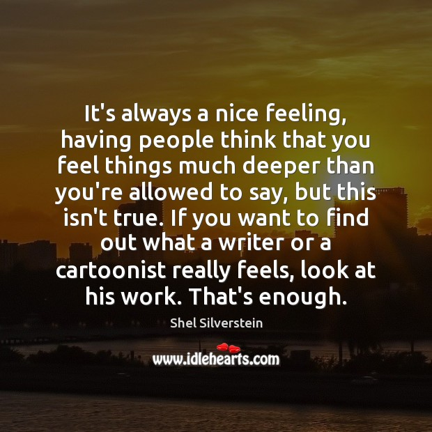 It's always a nice feeling, having people think that you feel things Image