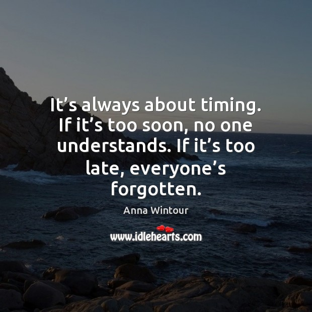 Image, It's always about timing. If it's too soon, no one