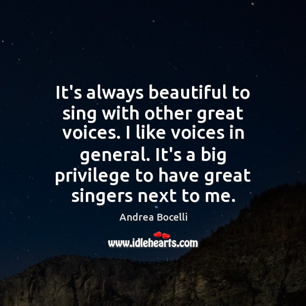 It's always beautiful to sing with other great voices. I like voices Andrea Bocelli Picture Quote