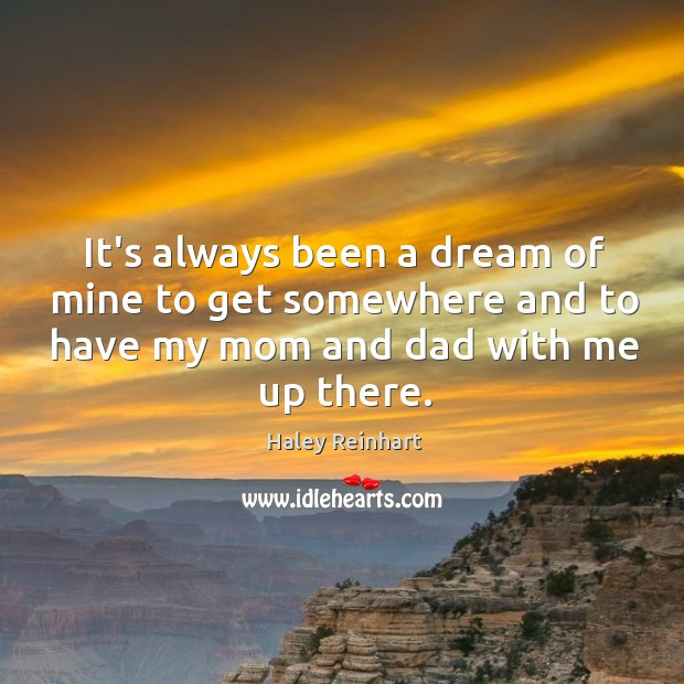 It's always been a dream of mine to get somewhere and to Haley Reinhart Picture Quote