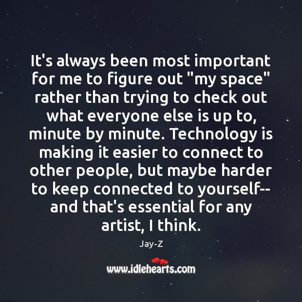 """Image, It's always been most important for me to figure out """"my space"""""""