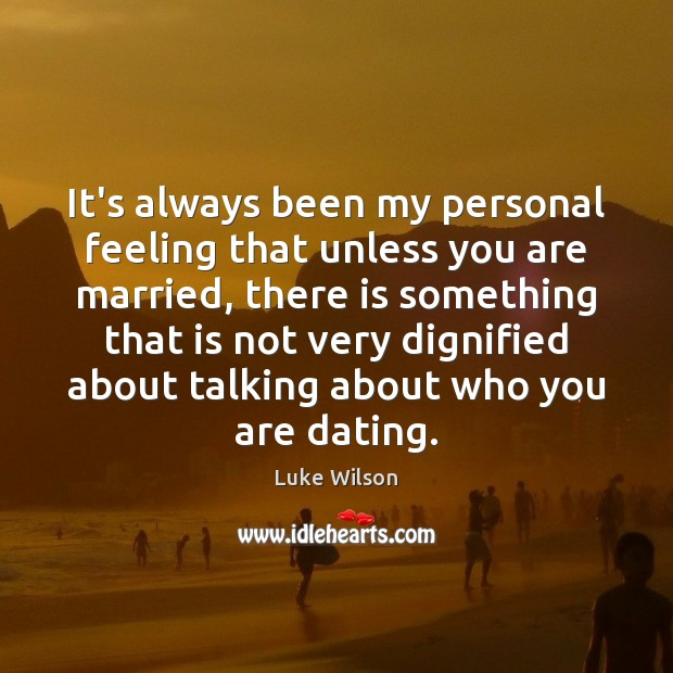 It's always been my personal feeling that unless you are married, there Image