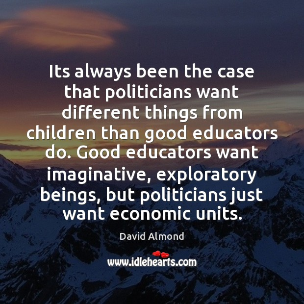 Its always been the case that politicians want different things from children Image