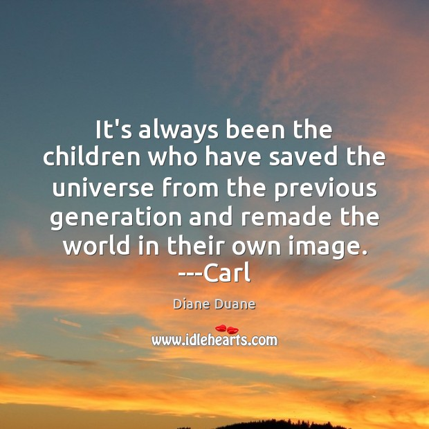 It's always been the children who have saved the universe from the Diane Duane Picture Quote