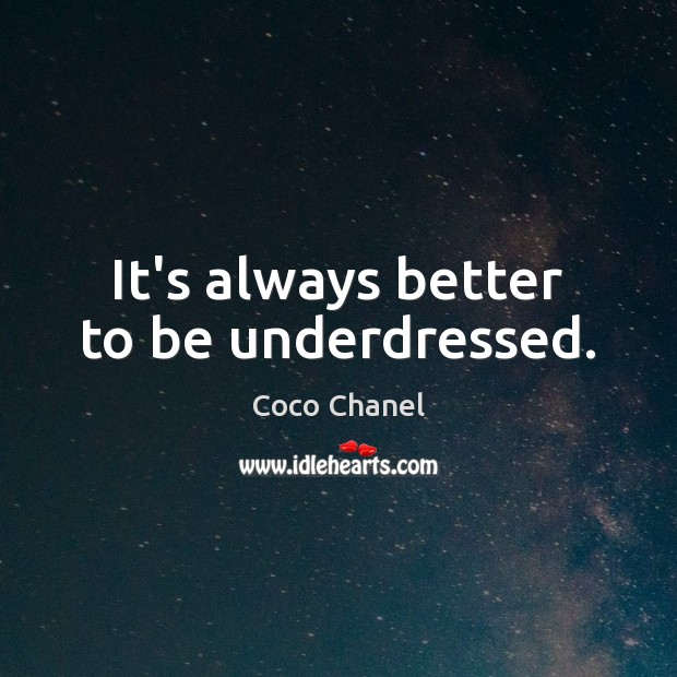 It's always better to be underdressed. Coco Chanel Picture Quote