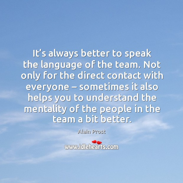 It's always better to speak the language of the team. Not only for the direct contact with everyone Image