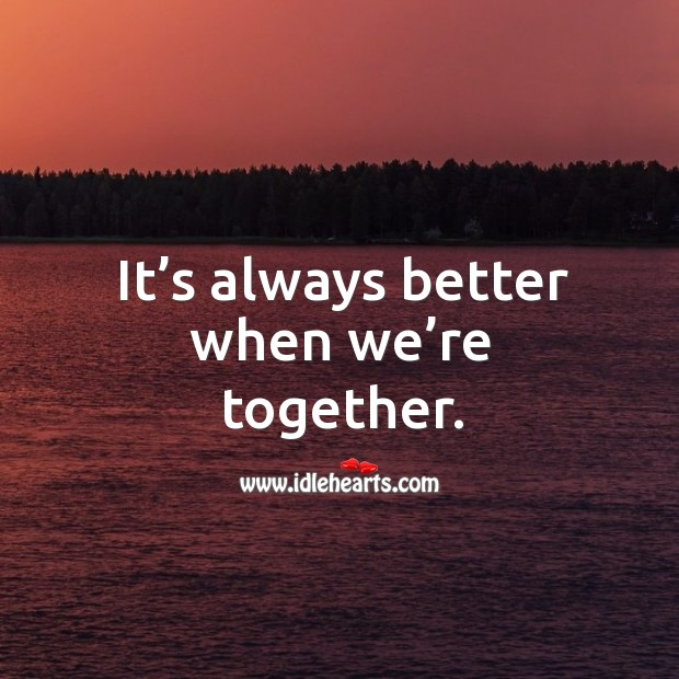 It's always better when we're together. Image