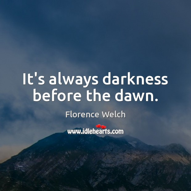 Florence Welch Picture Quote image saying: It's always darkness before the dawn.