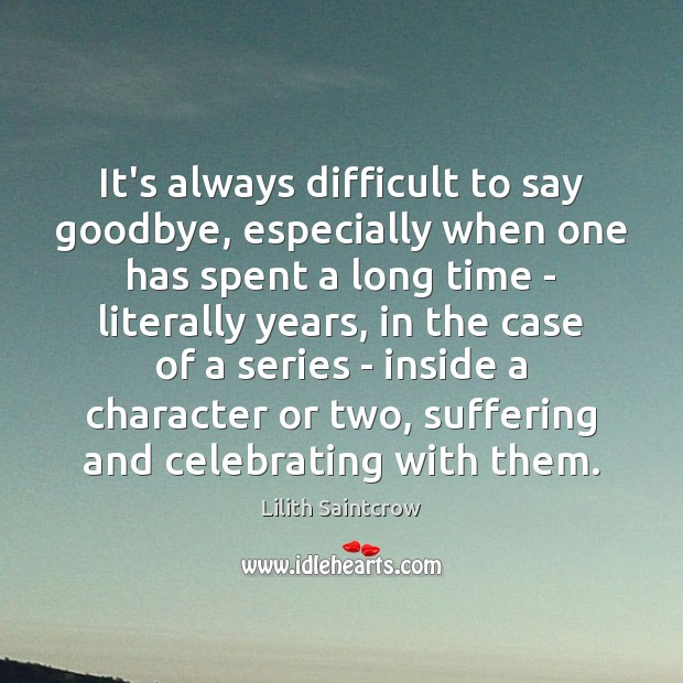 It's always difficult to say goodbye, especially when one has spent a Lilith Saintcrow Picture Quote