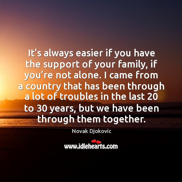 It's always easier if you have the support of your family, if you're not alone. Image