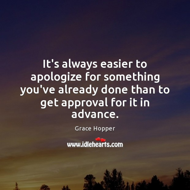 It's always easier to apologize for something you've already done than to Approval Quotes Image