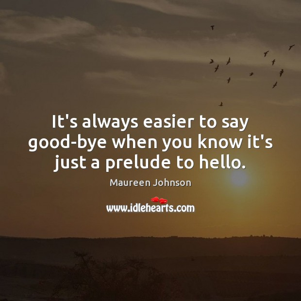 It's always easier to say good-bye when you know it's just a prelude to hello. Image