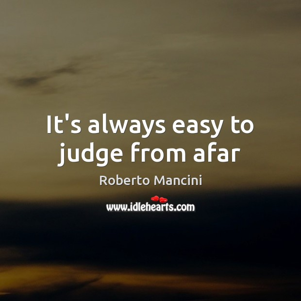 It's always easy to judge from afar Image