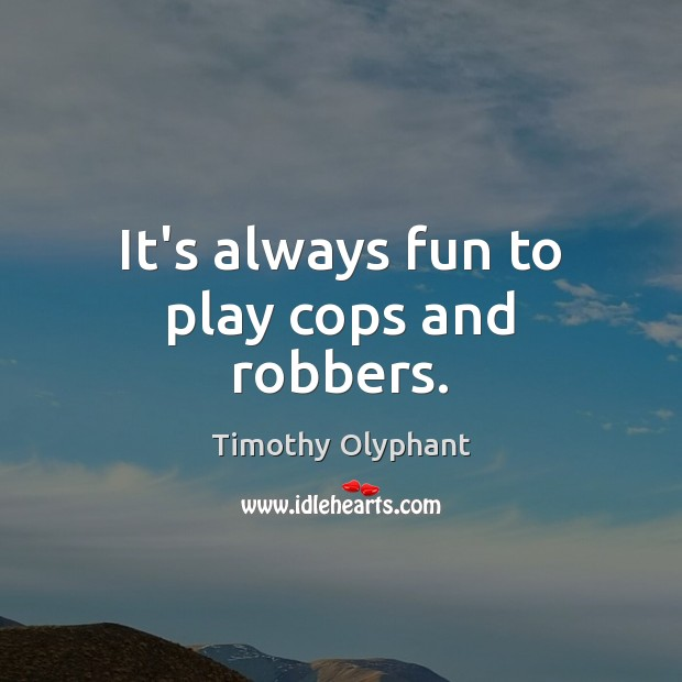 It's always fun to play cops and robbers. Image