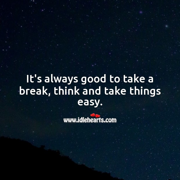 It's always good to take a break, think and take things easy. Encouraging Inspirational Quotes Image