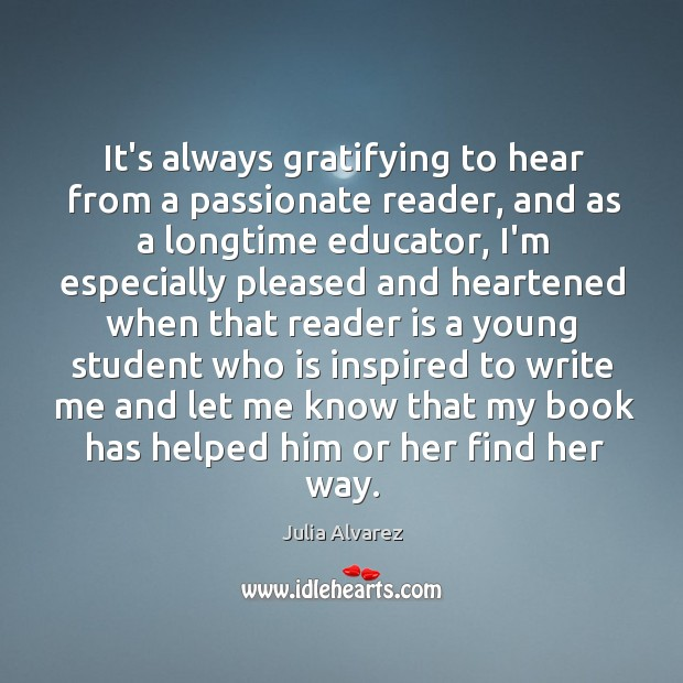 It's always gratifying to hear from a passionate reader, and as a Julia Alvarez Picture Quote