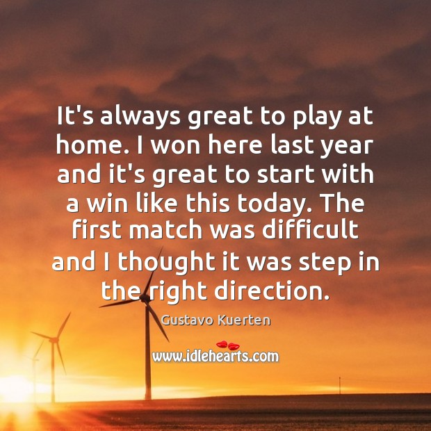 It's always great to play at home. I won here last year Gustavo Kuerten Picture Quote