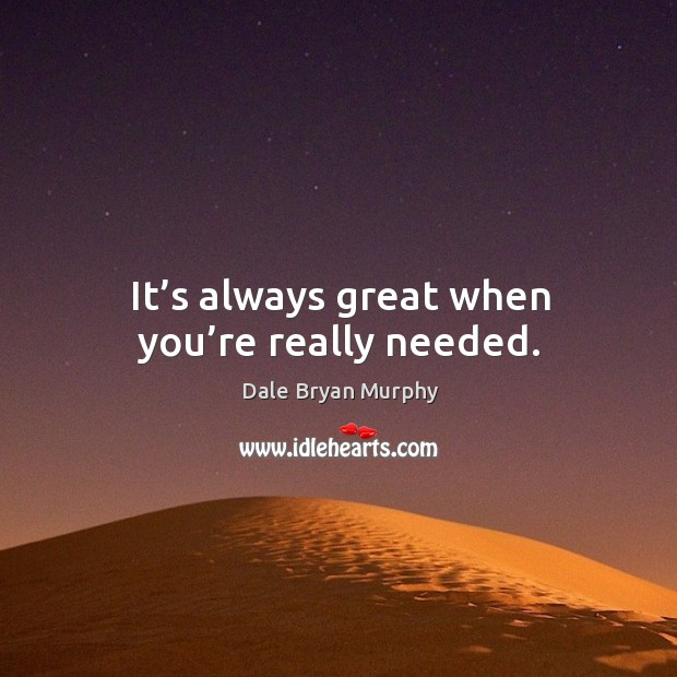 It's always great when you're really needed. Image