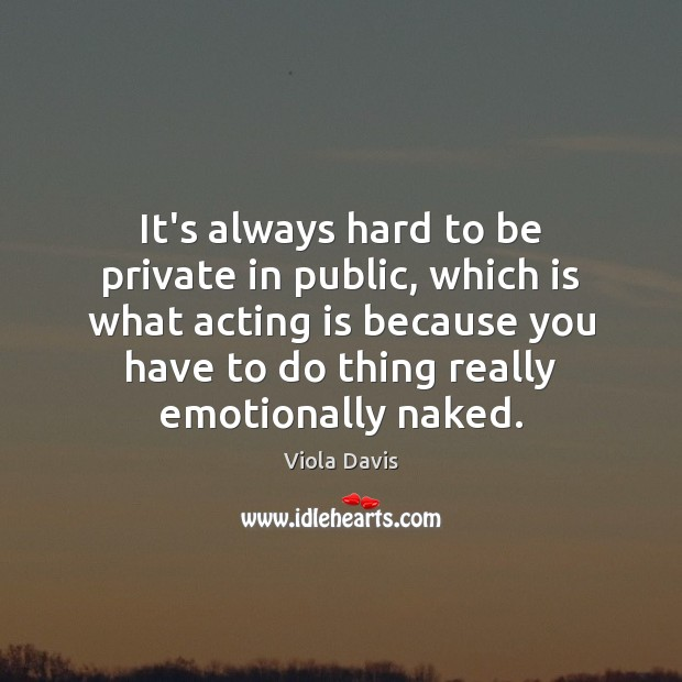 It's always hard to be private in public, which is what acting Viola Davis Picture Quote