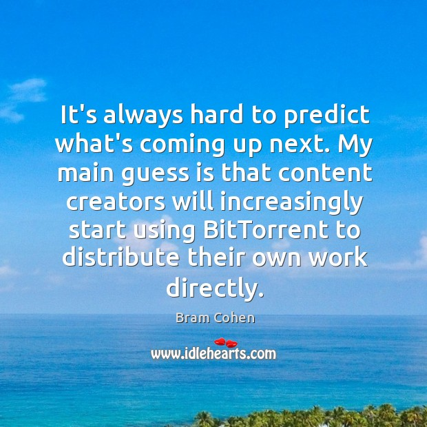 It's always hard to predict what's coming up next. My main guess Bram Cohen Picture Quote