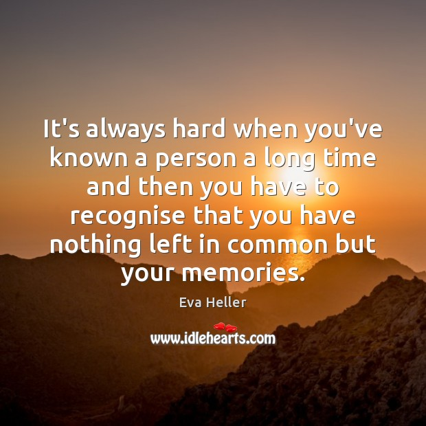 Image, It's always hard when you've known a person a long time and