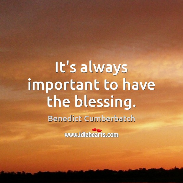 It's always important to have the blessing. Image