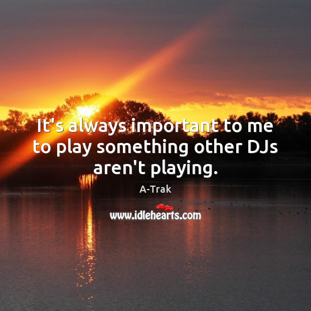 Image, It's always important to me to play something other DJs aren't playing.