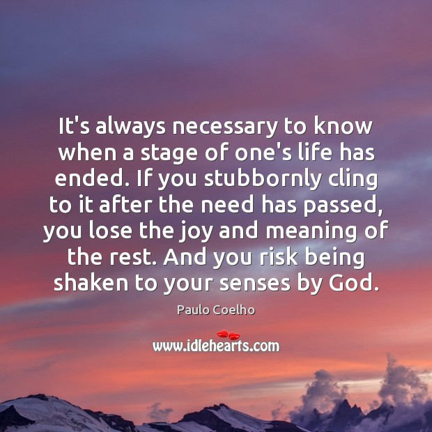 It's always necessary to know when a stage of one's life has Image