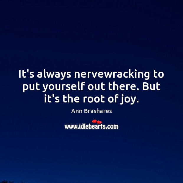 Image, It's always nervewracking to put yourself out there. But it's the root of joy.
