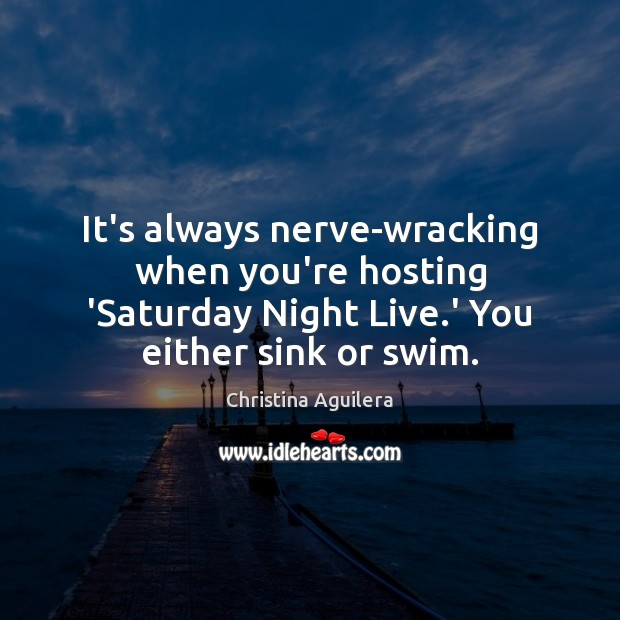 It's always nerve-wracking when you're hosting 'Saturday Night Live.' You either Christina Aguilera Picture Quote